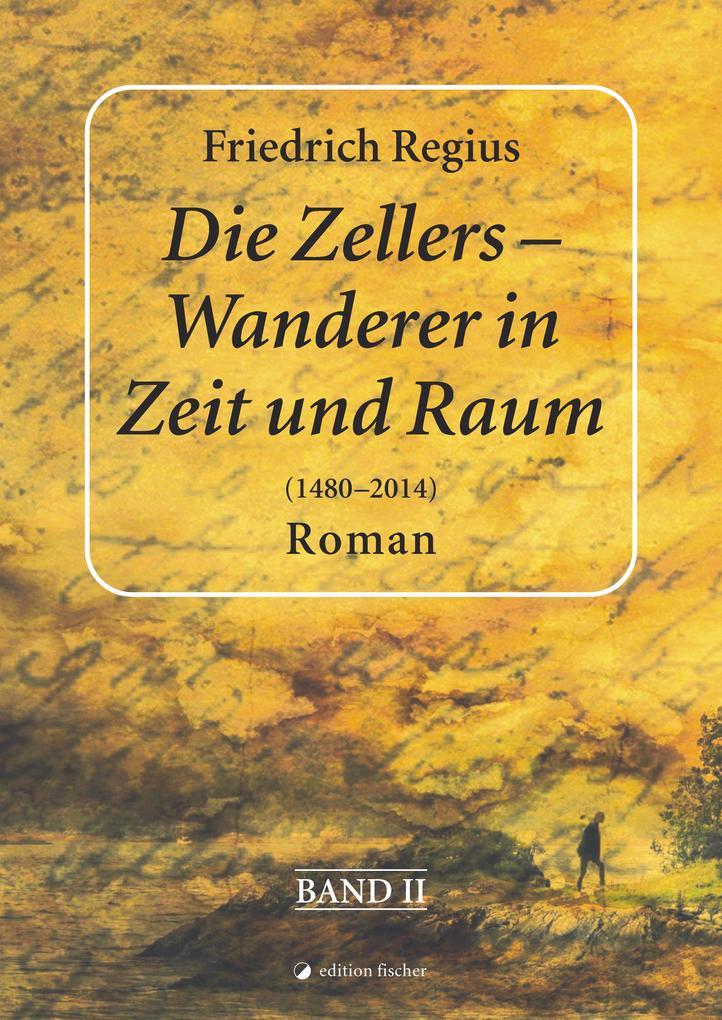 Die Zellers - Wanderer in Raum und Zeit (1480-2014), Band II als eBook epub