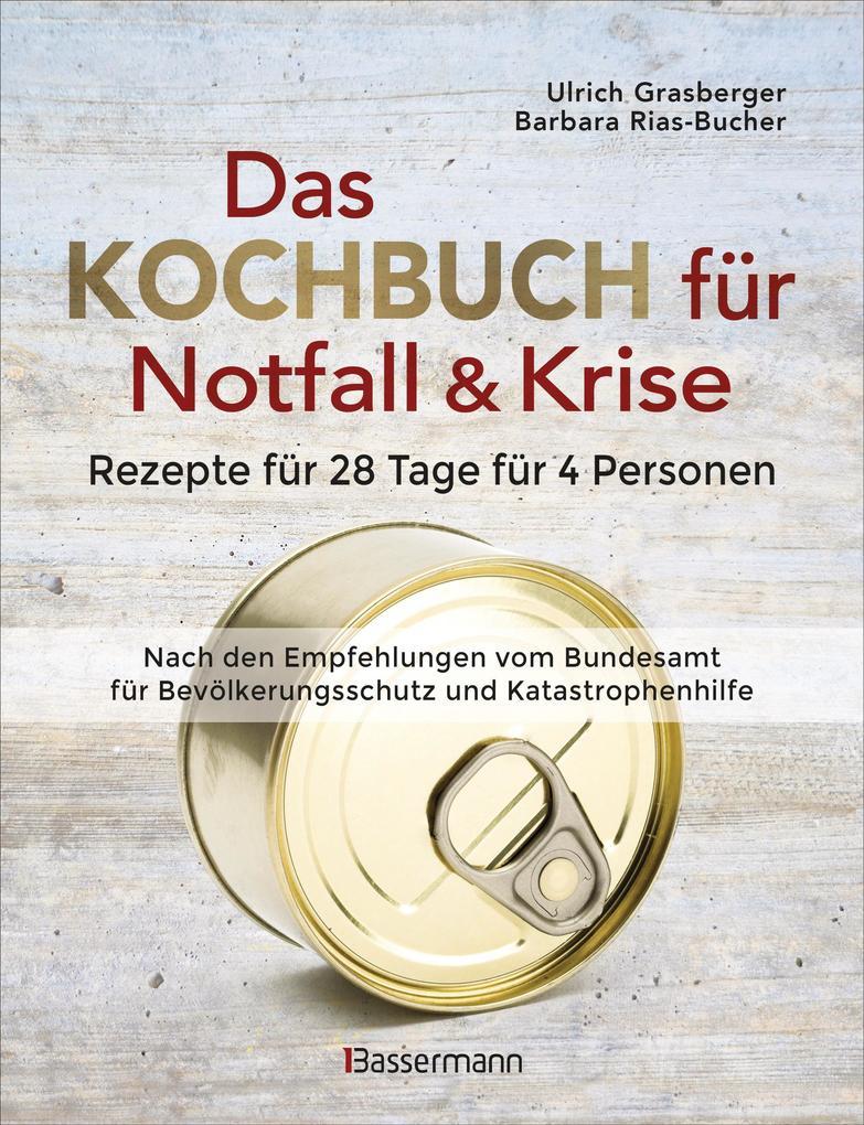 Das Kochbuch für Notfall und Krise - Rezepte für 28 Tage für 4 Personen. 3 Mahlzeiten und 1 Snack pro Tag. als eBook epub