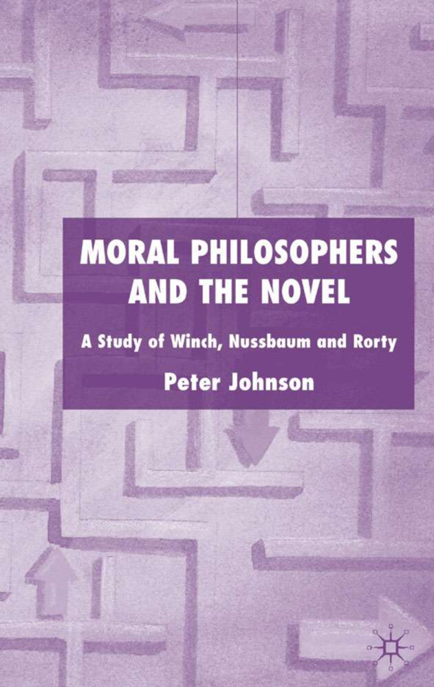Moral Philosophers and the Novel: A Study of Winch, Nussbaum and Rorty als Buch (gebunden)