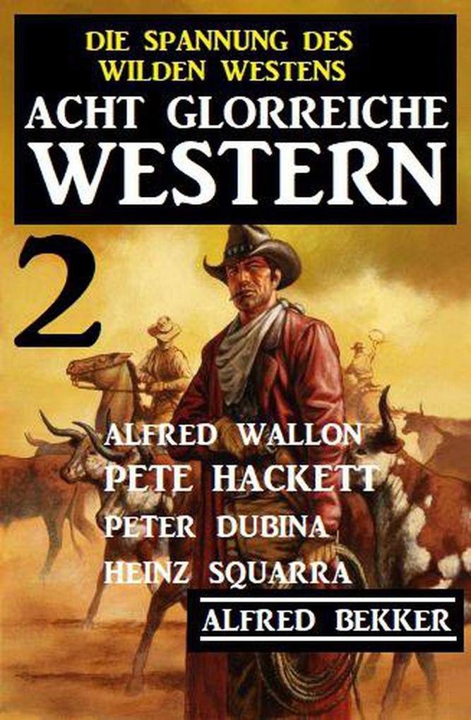 Acht glorreiche Western 2 - Die Spannung des Wilden Westens als eBook epub
