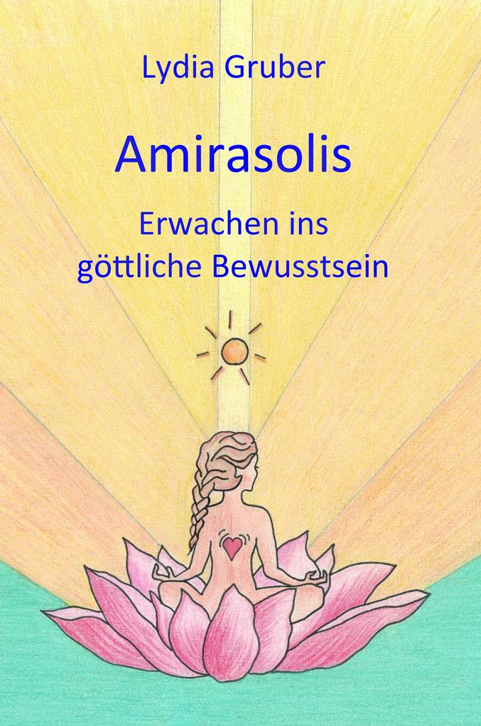 Amirasolis: Erwachen ins göttliche Bewusstsein als eBook epub