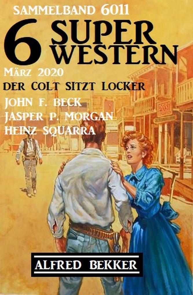 6 Super Western Sammelband 6011 Der Colt sitzt locker - März 2020 als eBook epub