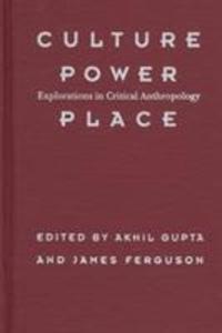 Culture, Power, Place: Explorations in Critical Anthropology als Buch (gebunden)