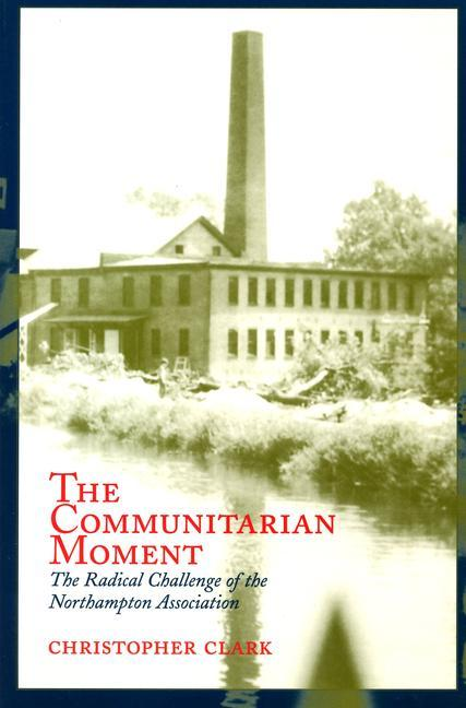 The Communitarian Moment: The Radical Challenge of the Northampton Association als Taschenbuch