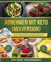 Abnehmen mit Keto (Mixversion) Die Schnellstart Anleitung für Einsteiger. Effektiv Gewicht verlieren in Rekordzeit durch die Ketogene Ernährung - Rezepte für den Thermomix - inkl. 14 Tage Diät