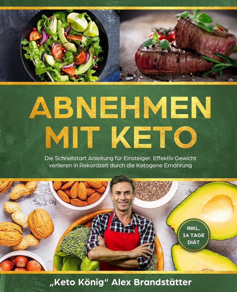 Abnehmen mit Keto: Die Schnellstart Anleitung für Einsteiger. Effektiv Gewicht verlieren in Rekordzeit durch die Ketogene Ernährung - inkl. 14 Tage Diät als eBook epub