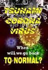 Tsunami Coronavirus. When Will We Go Back to Normal?