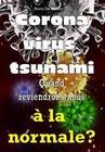 Coronavirus tsunami. Quand reviendrons-nous à la normale?