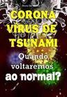 Coronavírus de tsunami. Quando voltaremos ao normal?