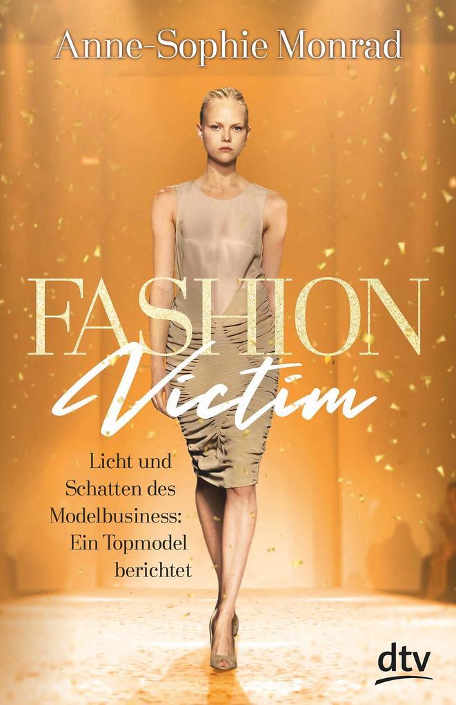 Fashion Victim - Licht und Schatten des Modelbusiness: Ein Topmodel berichtet als Buch (kartoniert)