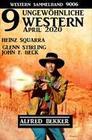 9 ungewöhnliche Western April 2020: Western Sammelband 9006