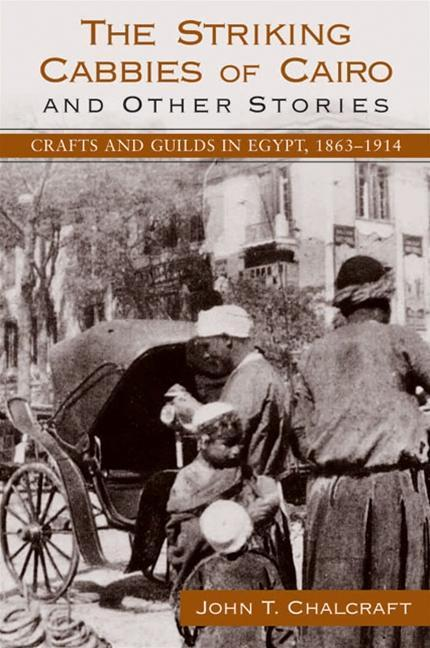 The Striking Cabbies of Cairo and Other Stories: Crafts and Guilds in Egypt, 1863-1914 als Buch (gebunden)