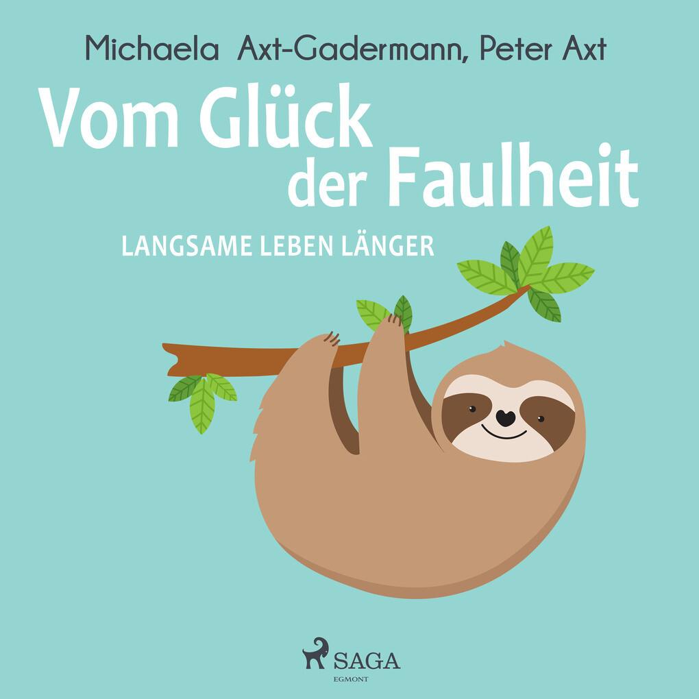 Michaela Axt-Gadermann, Peter Axt: Vom Glück der Faulheit - Langsame leben länger (Hörbuch