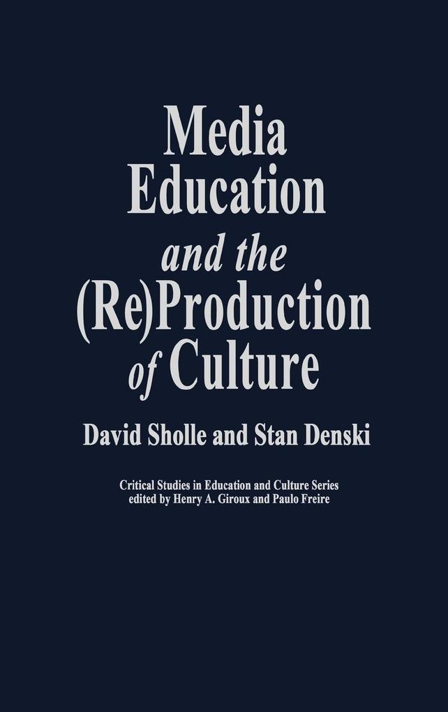Media Education and the (Re)Production of Culture als Buch (gebunden)