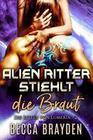 Alien Ritter stiehlt die Braut (Die Ritter von Lumeria, #2)