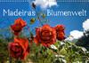 Madeiras Blumenwelt (Wandkalender 2021 DIN A3 quer)