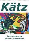 Kätz, Petra Kolossa, Pop-Art-Kunstdrucke (Wandkalender 2021 DIN A4 hoch)
