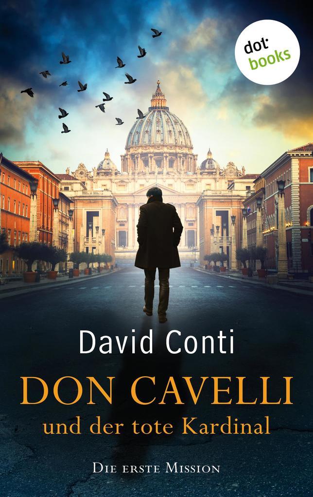 Don Cavelli und der tote Kardinal: Die erste Mission als eBook epub