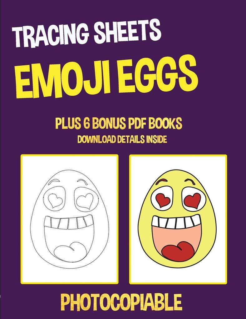 Tracing Sheets (Emoji Eggs): This book has 40 tracing worksheets. This book will assist young children to develop pen control and to exercise their als Taschenbuch