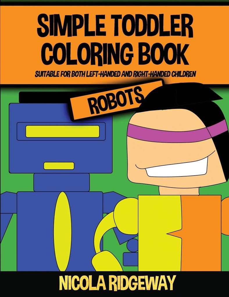 Simple Toddler Coloring Book (Robots): This book has 40 coloring pages with extra thick lines. This book will assist young children to develop pen con als Taschenbuch