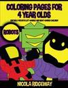 Coloring Pages for 4 Year Olds (Robots): This book has 40 coloring pages. This book will assist young children to develop pen control and to exercise