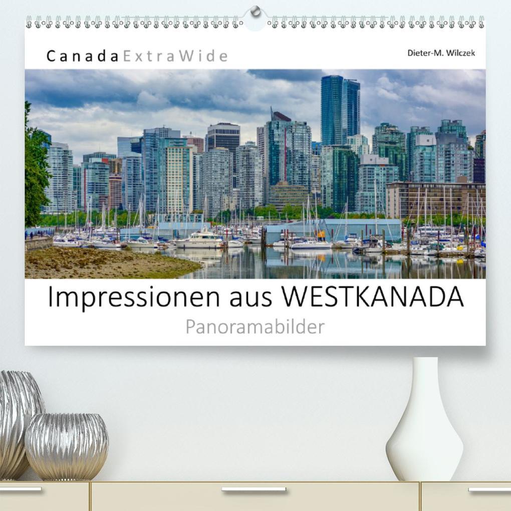 Impressionen aus WESTKANADA Panoramabilder (Premium, hochwertiger DIN A2 Wandkalender 2021, Kunstdruck in Hochglanz) als Kalender