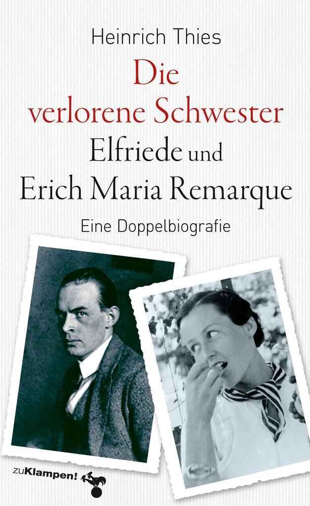 Die verlorene Schwester - Elfriede und Erich Maria Remarque als Buch (gebunden)