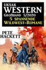 Uksak Western Großband 5/2020 - 5 spannende Wildwest-Romane