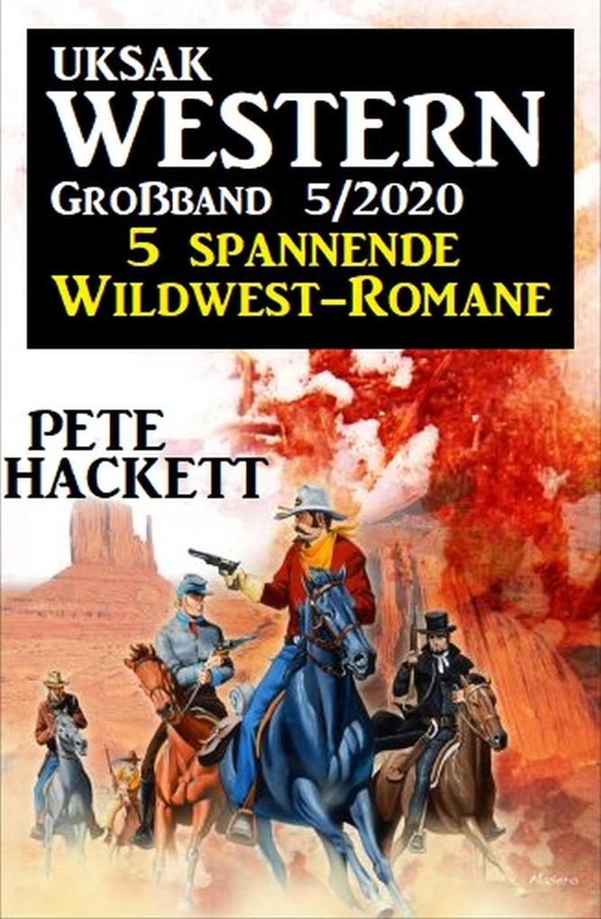 Uksak Western Großband 5/2020 - 5 spannende Wildwest-Romane als eBook epub