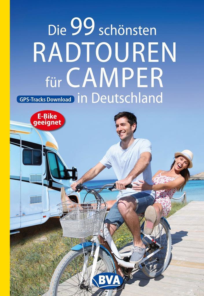Die 99 schönsten Radtouren für Camper in Deutschland mit GPS-Tracks Download, E-Bike geeignet als eBook epub