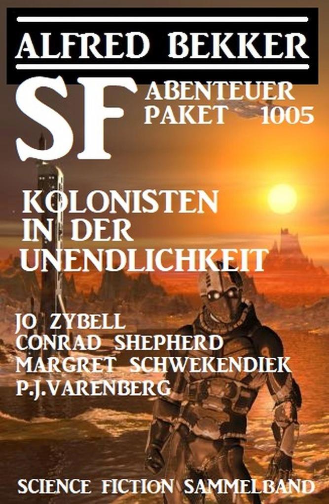 SF-Abenteuer Paket: Kolonisten in der Unendlichkeit: Science Fiction Sammelband 1005 als eBook epub