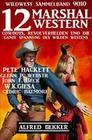 12 Marshal Western: Cowboys, Revolverhelden und die ganze Spannung des Wilden Westens: Wildwest Sammelband 9010