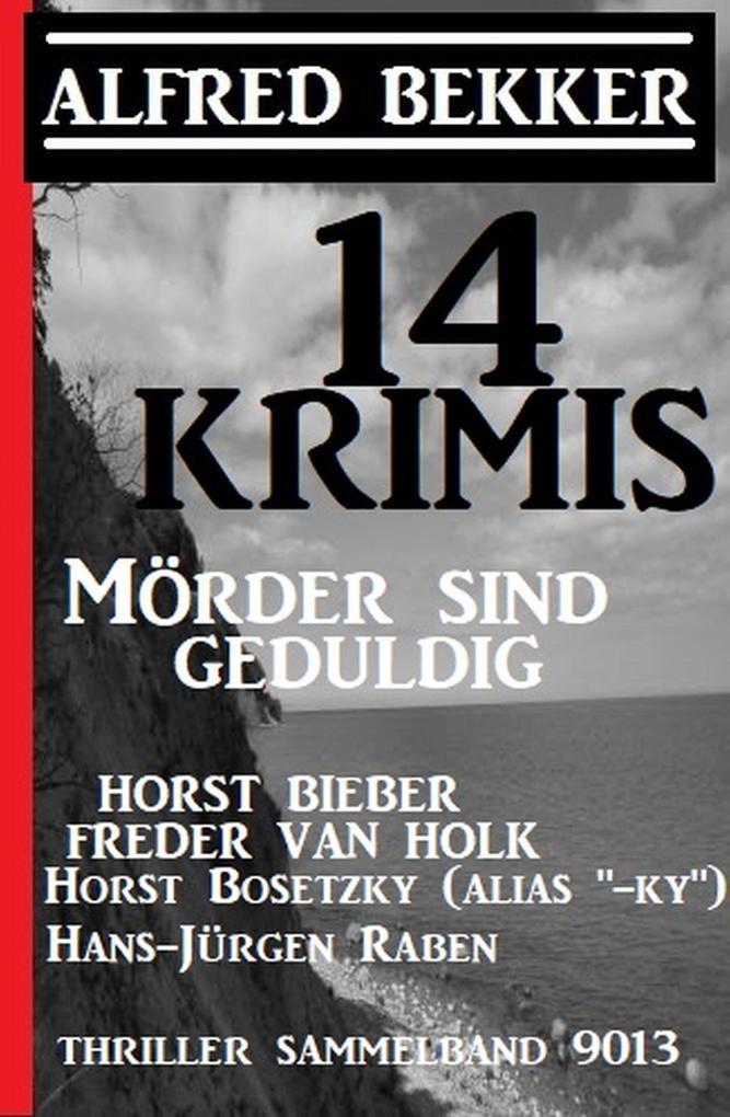 14 Krimis: Mörder sind geduldig: Thriller Sammelband 9013 als eBook epub
