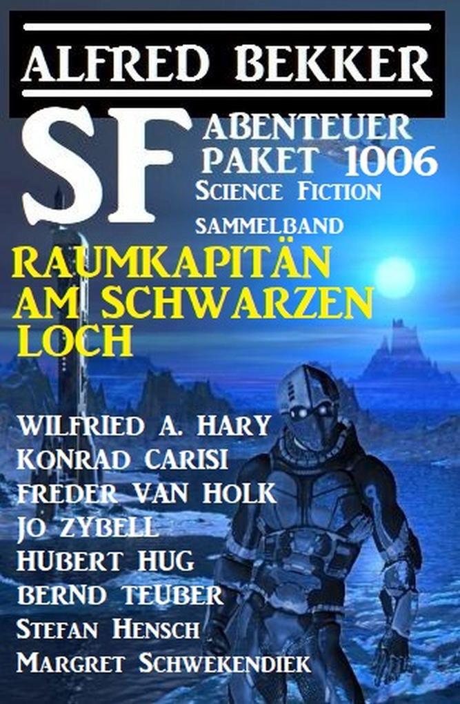SF Abenteuer-Paket 1006 - Raumkapitän am Schwarzen Loch: Science Fiction Sammelband 1006 als eBook epub