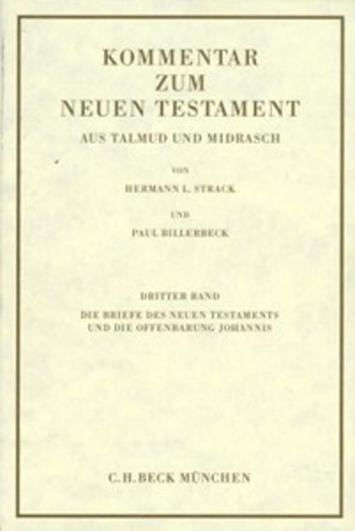 Kommentar zum Neuen Testament aus Talmud und Midrasch Bd. 3: Die Briefe des Neuen Testaments und die Offenbarung Johannis als eBook pdf