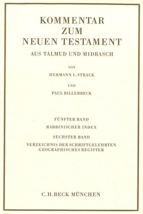Kommentar zum Neuen Testament aus Talmud und Midrasch Bd. 5/6: Rabbinischer Index, Verzeichnis der Schriftgelehrten, geographisches Register als eBook pdf