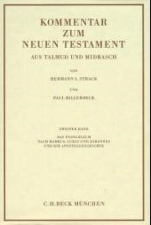 Kommentar zum Neuen Testament aus Talmud und Midrasch Bd. 2: Das Evangelium nach Markus, Lukas und Johannes und die Apostelgeschichte als eBook pdf