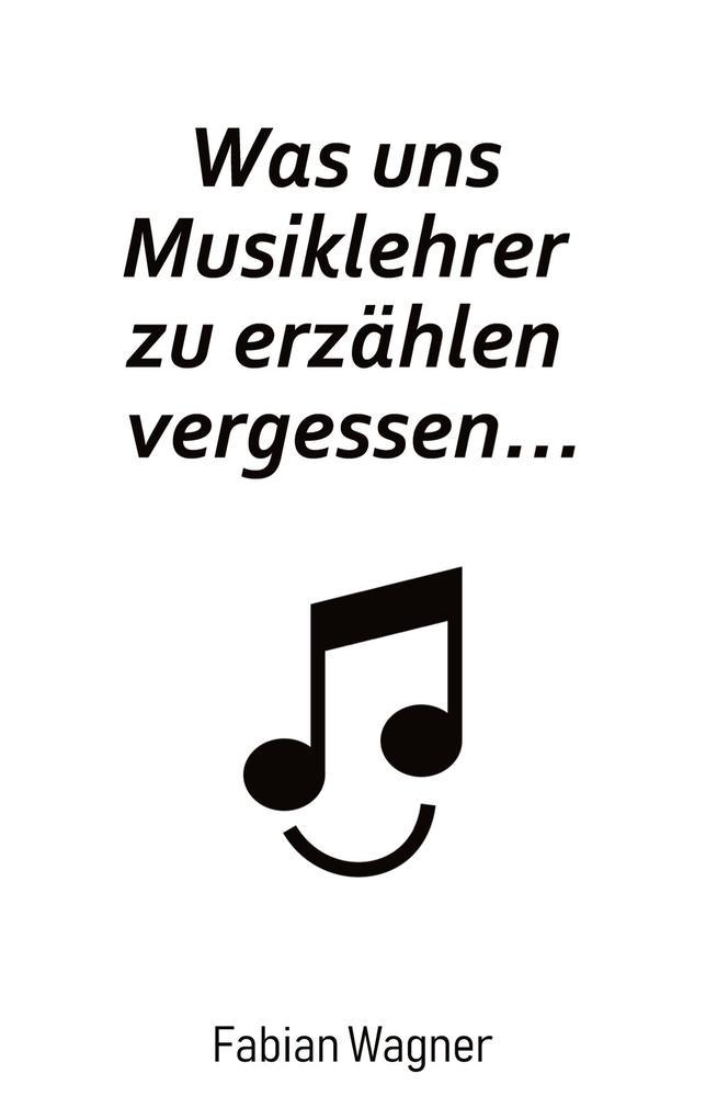 Was uns Musiklehrer zu erzählen vergessen... als Buch (kartoniert)