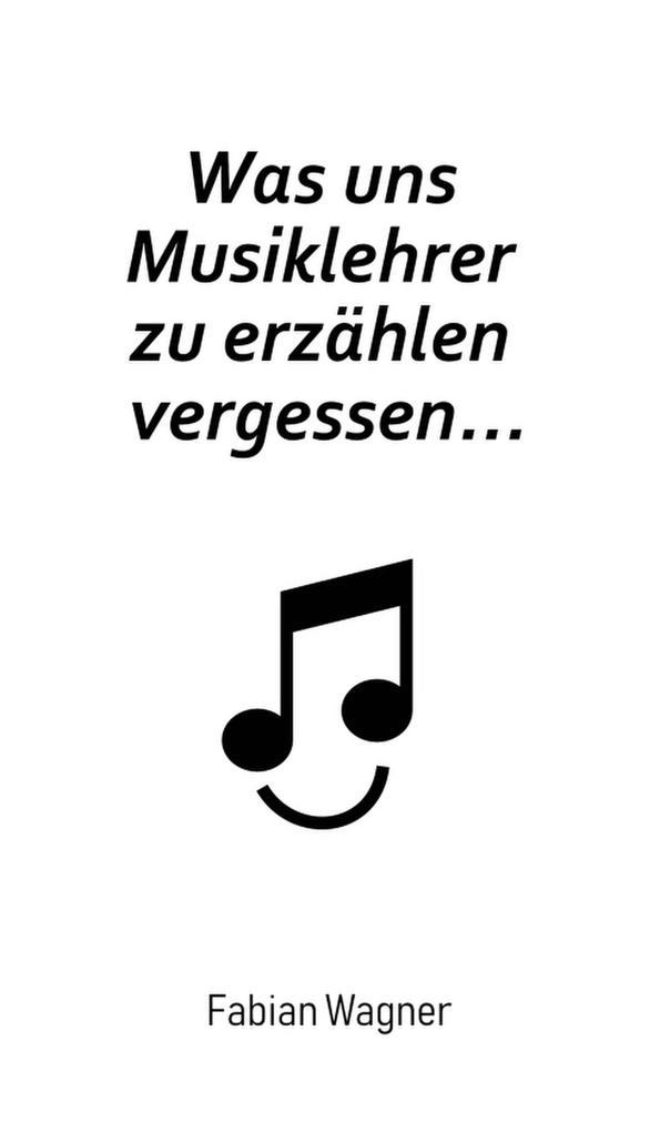 Was uns Musiklehrer zu erzählen vergessen... als eBook epub