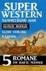 Super Western Sammelband 6018 - 5 Romane um harte Männer