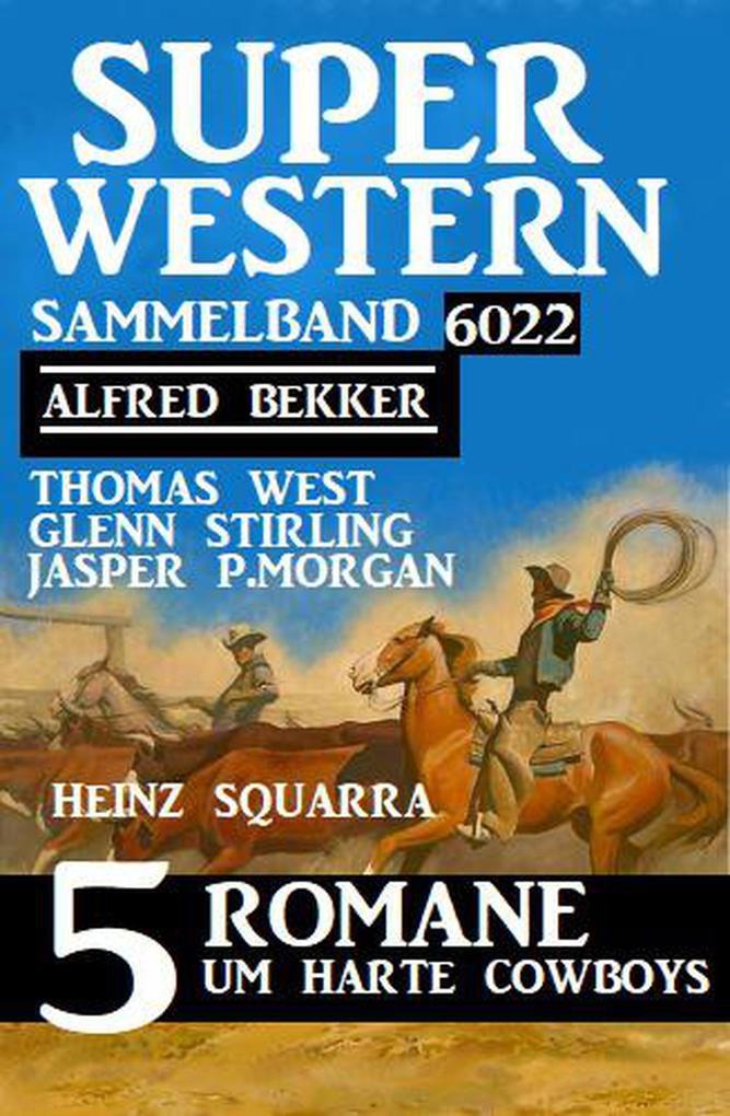 Super Western Sammelband 6022 - 5 Romane um harte Cowboys als eBook epub