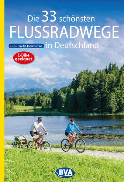 Die 33 schönsten Flussradwege in Deutschland mit GPS-Tracks Download als Buch (kartoniert)
