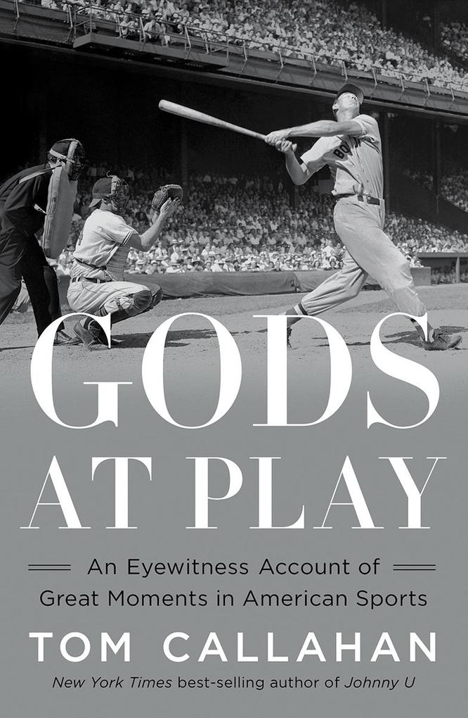 Gods at Play: An Eyewitness Account of Great Moments in American Sports als eBook epub