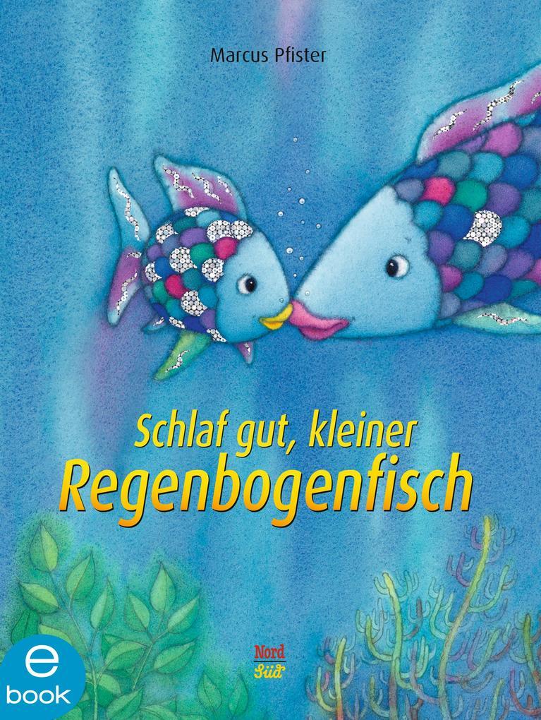 Schlaf gut, kleiner Regenbogenfisch als eBook epub