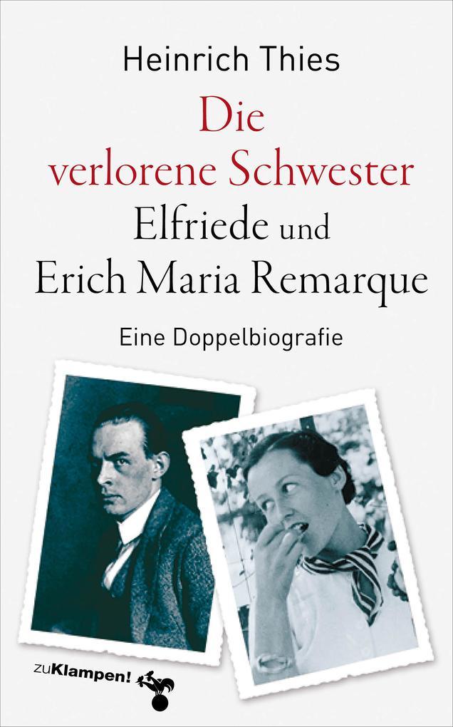 Die verlorene Schwester - Elfriede und Erich Maria Remarque als eBook epub