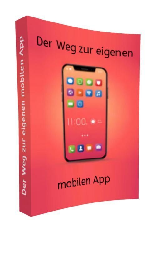 Der Weg zur eigenen mobilen App als eBook epub