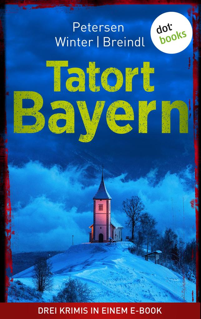 Tatort: Bayern - Drei Krimis in einem eBook als eBook epub