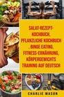 Salat-Rezept-Kochbuch & pflanzliche Kochbuch & Binge Eating & Fitness-Ernährung & Körpergewichtstraining Auf Deutsch