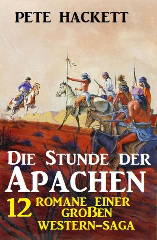 Die Stunde der Apachen: 12 Romane einer großen Western-Saga als eBook epub