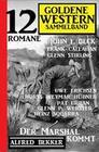 Der Marshal kommt: Goldene Western Sammelband 12 Romane